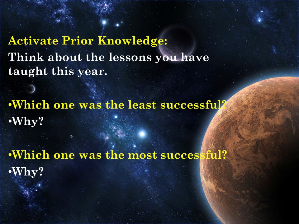 Activate Prior Knowledge: Think about the lessons you have taught this year.
