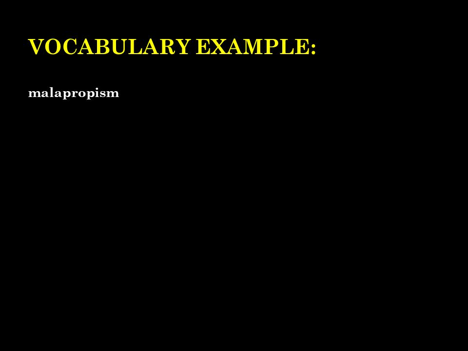 VOCABULARY EXAMPLE: malapropism