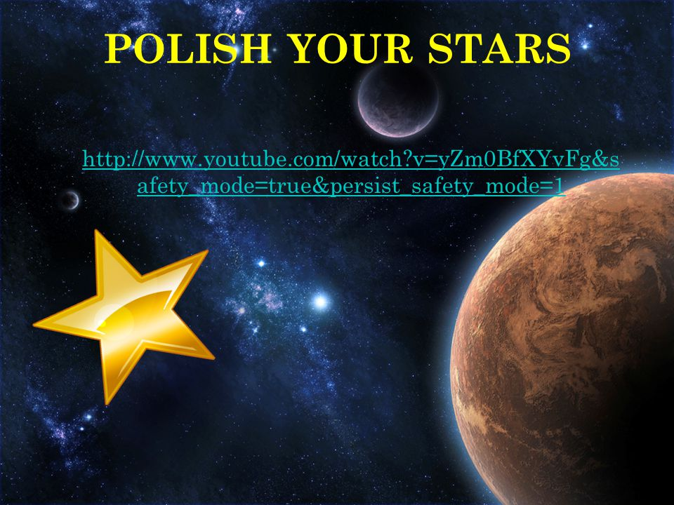 http://www.youtube.com/watch?v=yZm0BfXYvFg&s afety_mode=true&persist_safety_mode=1 POLISH YOUR STARS