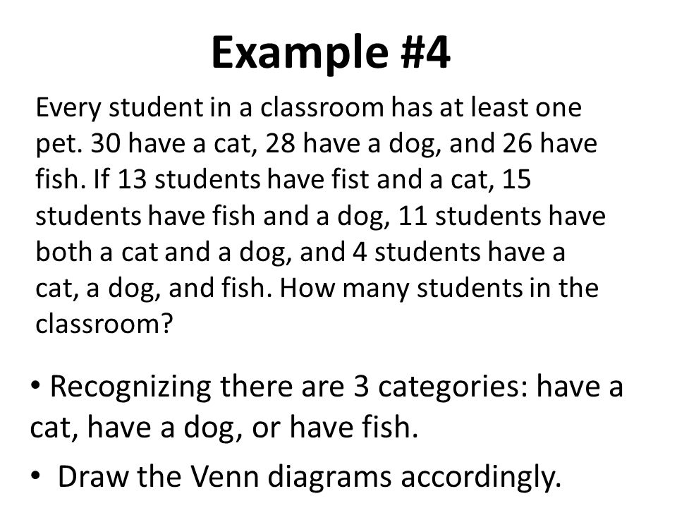Answer: 4 + 7 + 9+ 11 + 8+ 8 + 2 = 49 4 11 – 4 = 7 13 – 4 = 9 15 – 4 = 11 Dog only: 30–7–4–11 = 8 Cat only: 28-7-4-9 = 8 Fish only: 26 –4–9–11 = 2