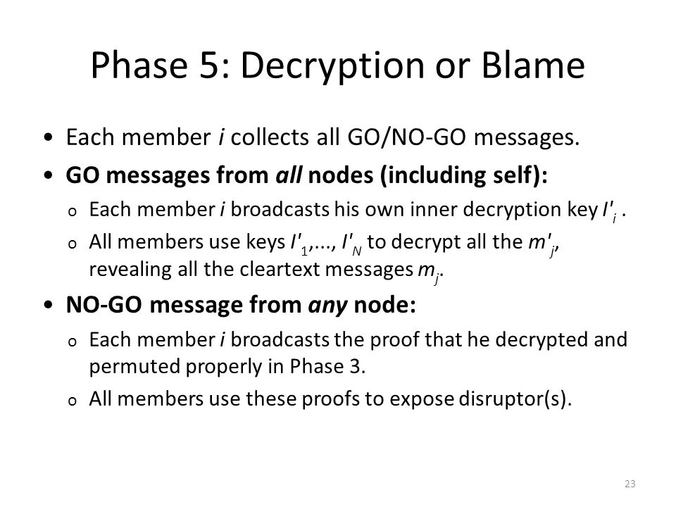 23 Phase 5: Decryption or Blame Each member i collects all GO/NO-GO messages.