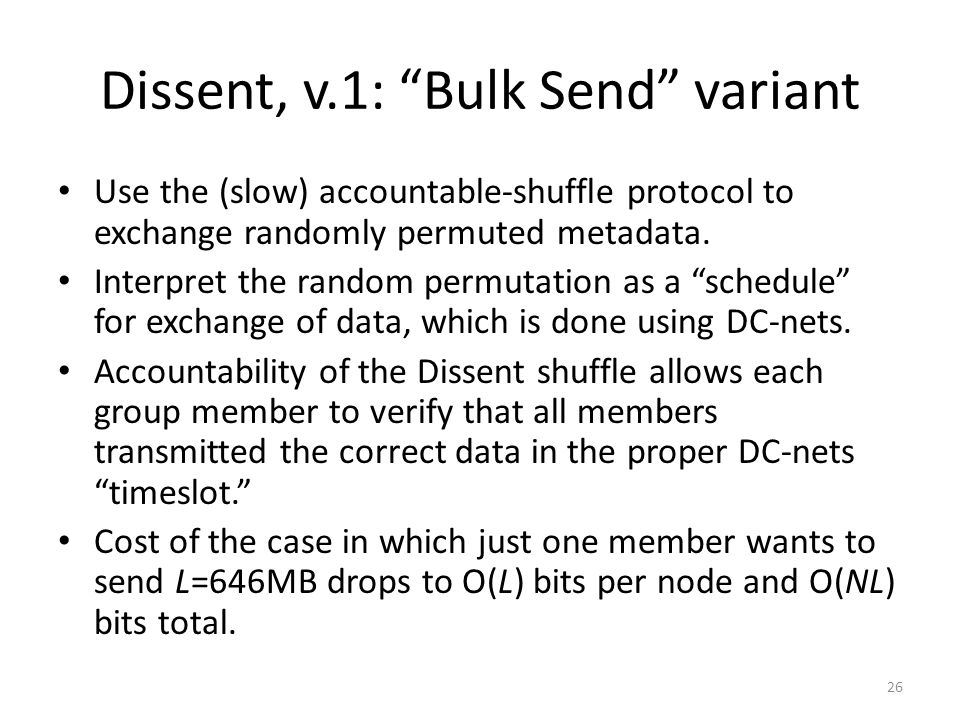 26 Dissent, v.1: Bulk Send variant Use the (slow) accountable-shuffle protocol to exchange randomly permuted metadata.