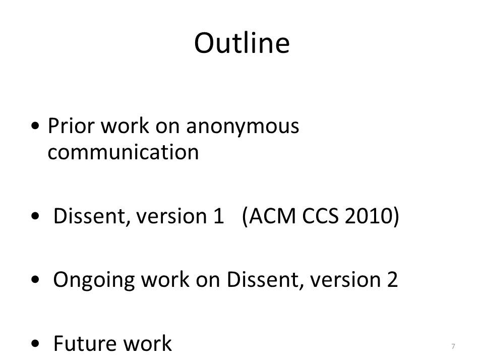 7 Outline Prior work on anonymous communication Dissent, version 1 (ACM CCS 2010) Ongoing work on Dissent, version 2 Future work