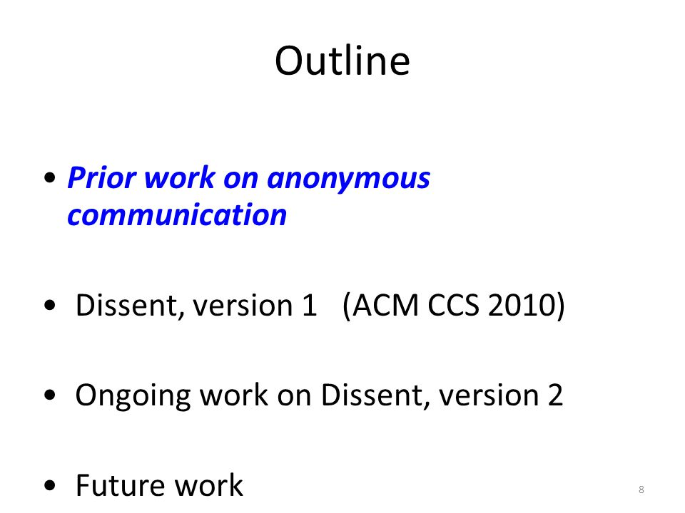 8 Outline Prior work on anonymous communication Dissent, version 1 (ACM CCS 2010) Ongoing work on Dissent, version 2 Future work