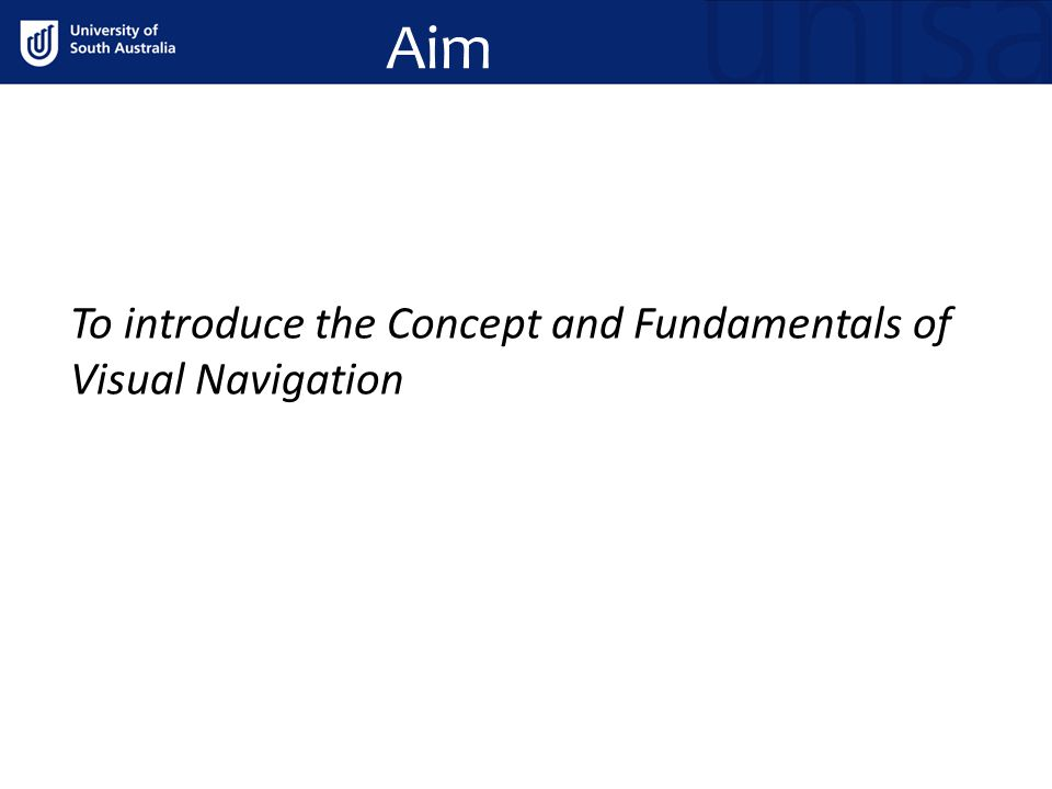 Aim To introduce the Concept and Fundamentals of Visual Navigation