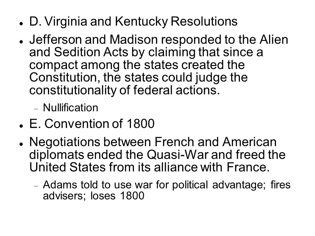 D.Virginia and Kentucky Resolutions Jefferson and Madison responded to the Alien and Sedition Acts by claiming that since a compact among the states created the Constitution, the states could judge the constitutionality of federal actions.