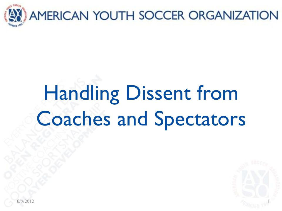 Handling Dissent from Coaches and Spectators 8/9/20121