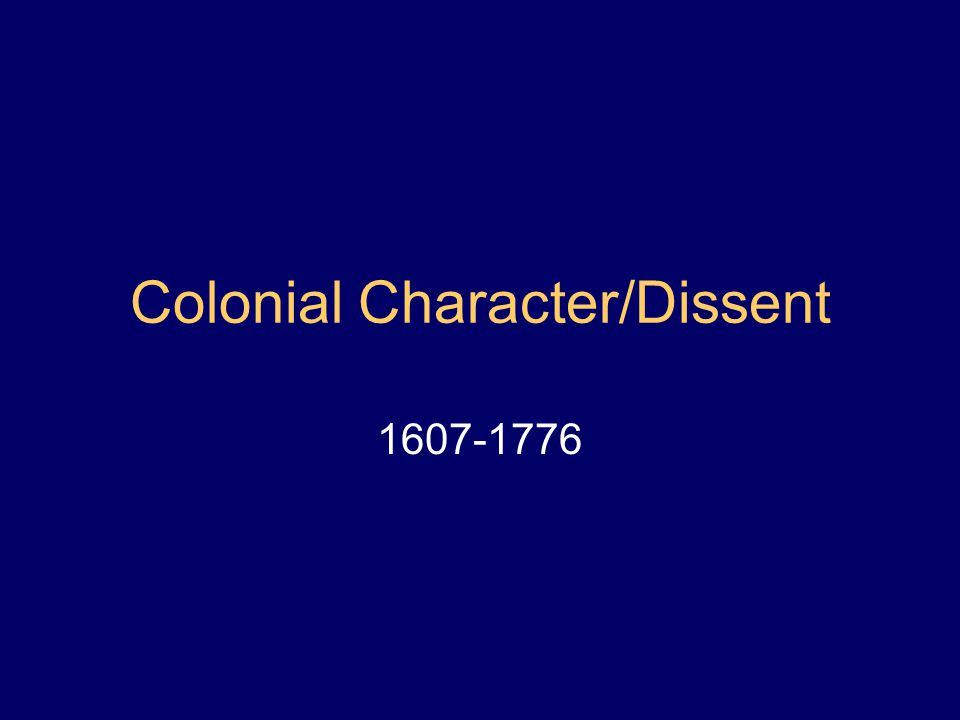 Colonial Character/Dissent 1607-1776