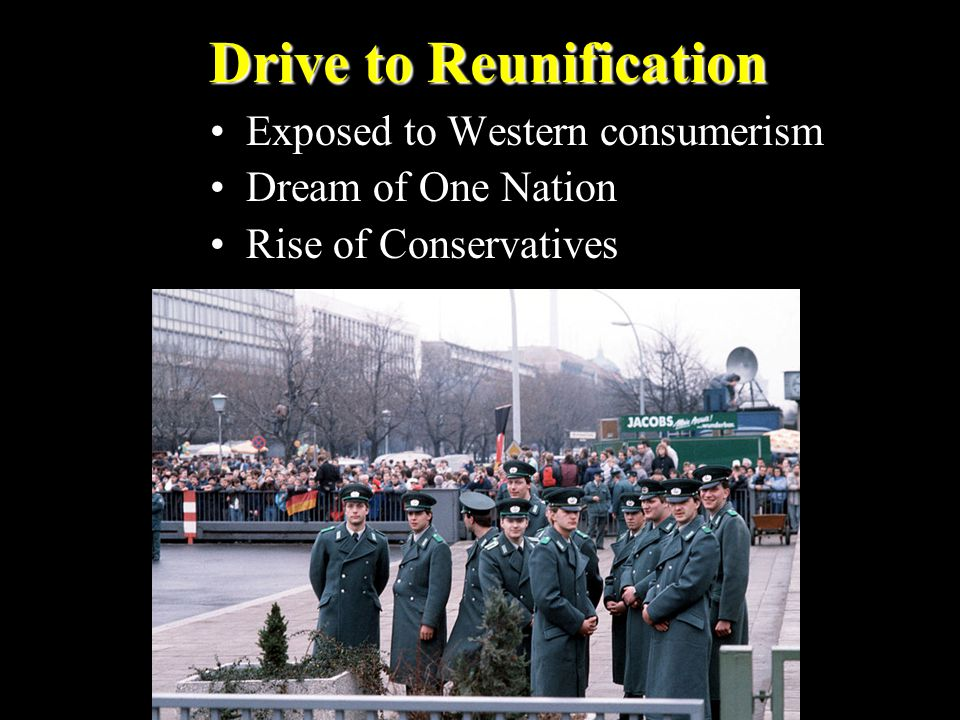 Drive to Reunification Exposed to Western consumerism Dream of One Nation Rise of Conservatives