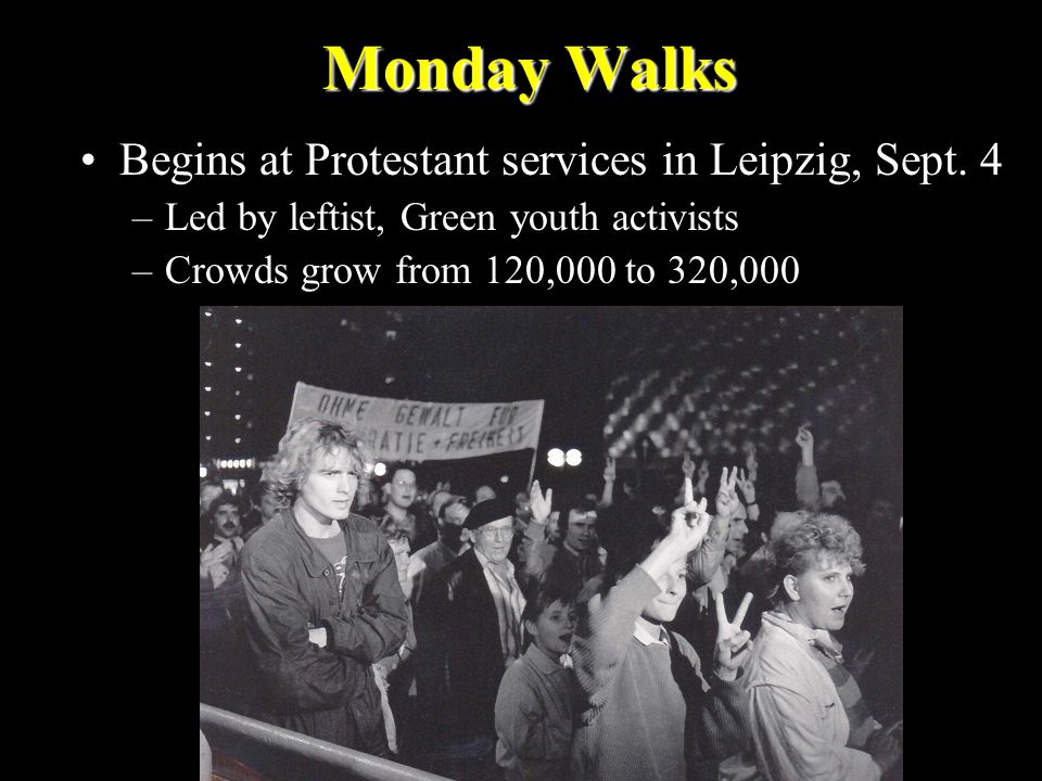 Monday Walks Begins at Protestant services in Leipzig, Sept. 4 –Led by leftist, Green youth activists –Crowds grow from 120,000 to 320,000