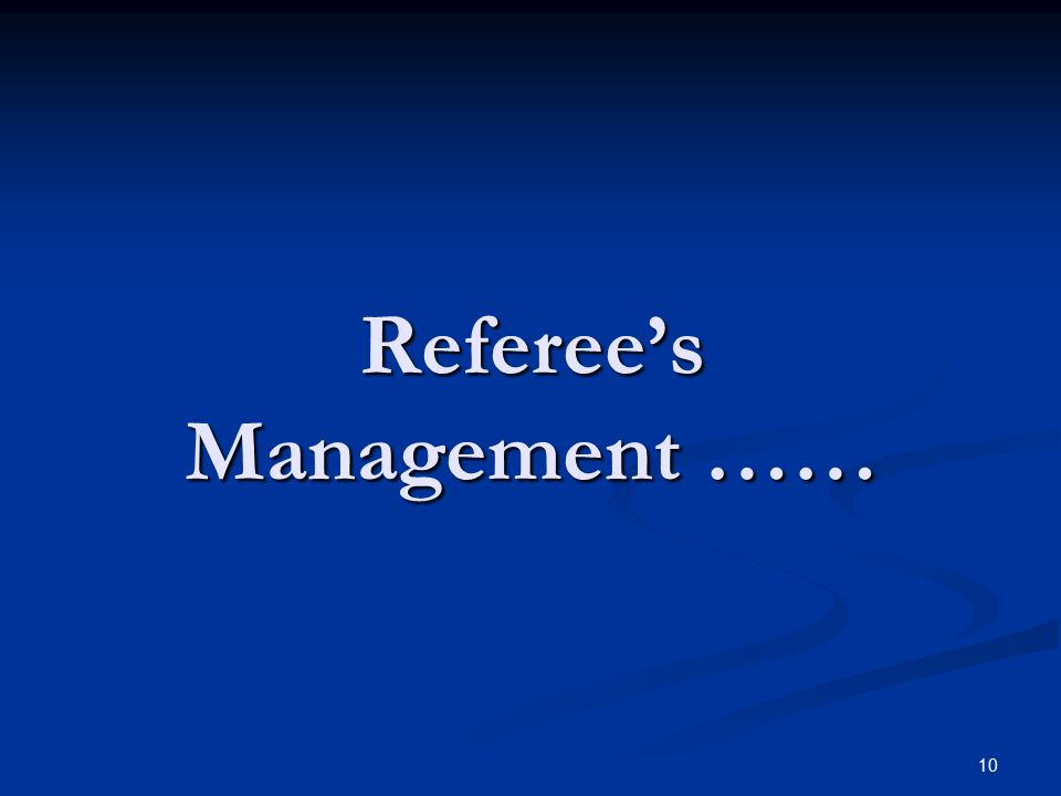10 Referee's Management ……