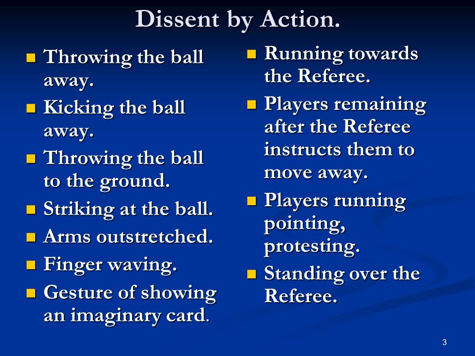 3 Dissent by Action. Throwing the ball away. Throwing the ball away.