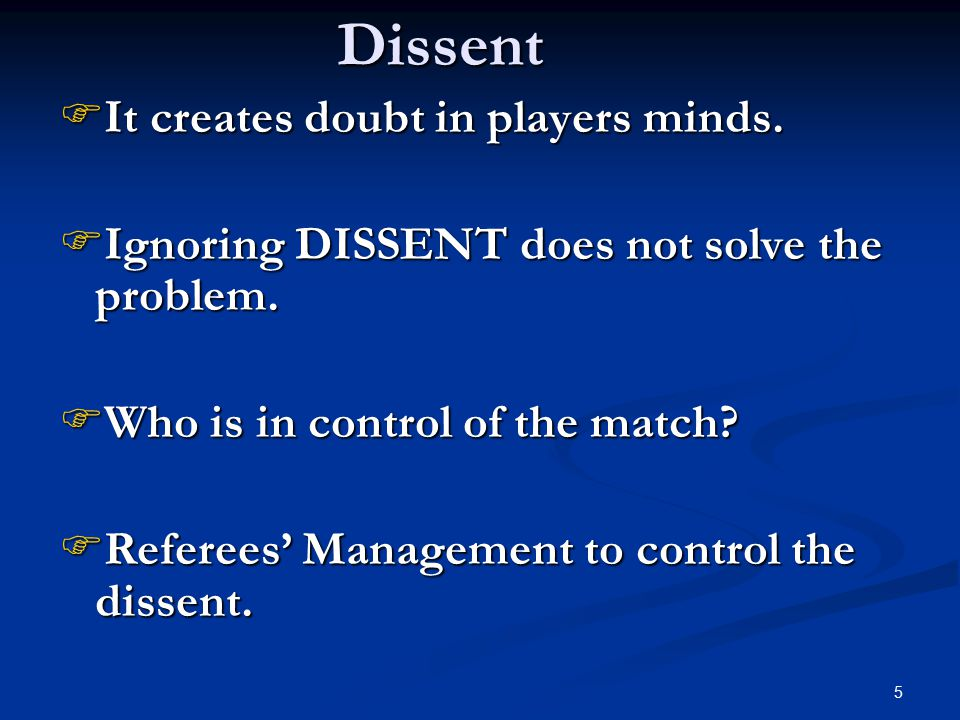 5Dissent  It creates doubt in players minds.  Ignoring DISSENT does not solve the problem.
