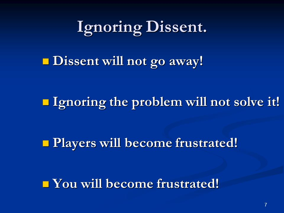 7 Ignoring Dissent. Dissent will not go away. Dissent will not go away.