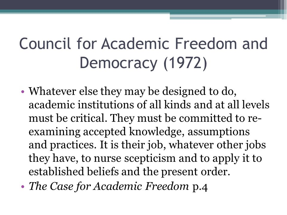 Council for Academic Freedom and Democracy (1972) Whatever else they may be designed to do, academic institutions of all kinds and at all levels must be critical.