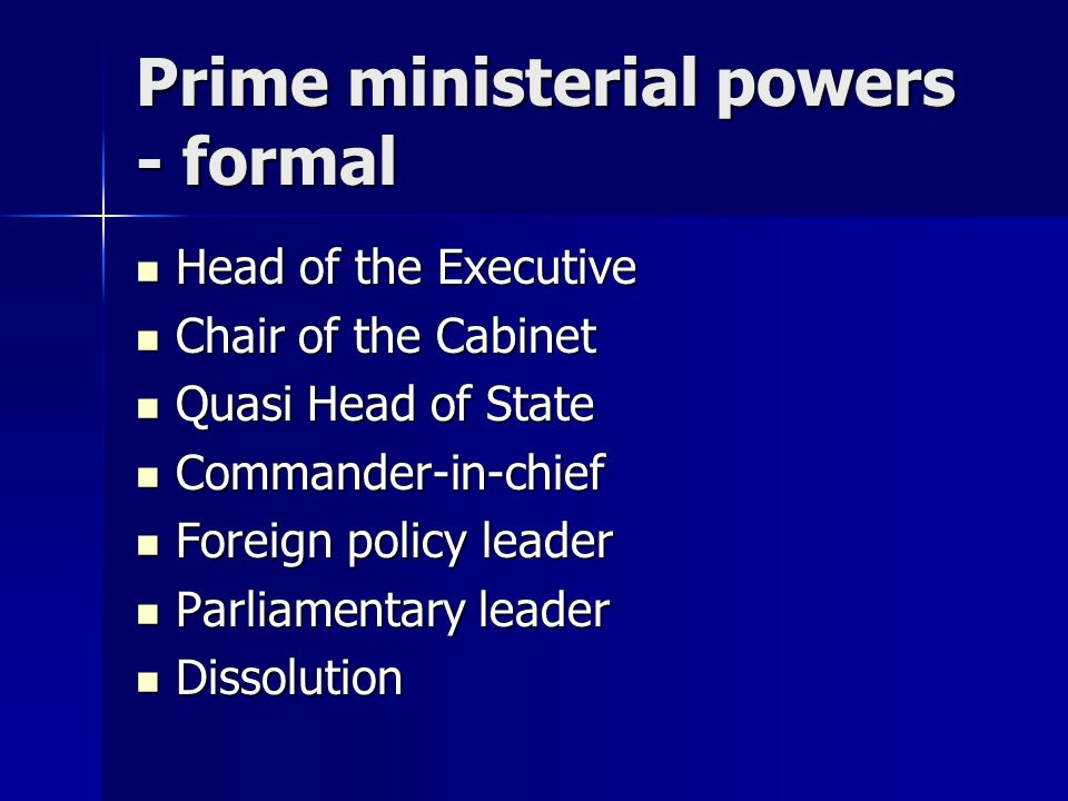 Prime ministerial power - informal Chief policy maker Chief policy maker Patronage Patronage Government spokesperson Government spokesperson