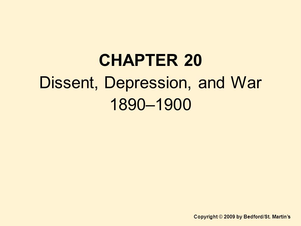 CHAPTER 20 Dissent, Depression, and War 1890–1900 Copyright © 2009 by Bedford/St. Martin's
