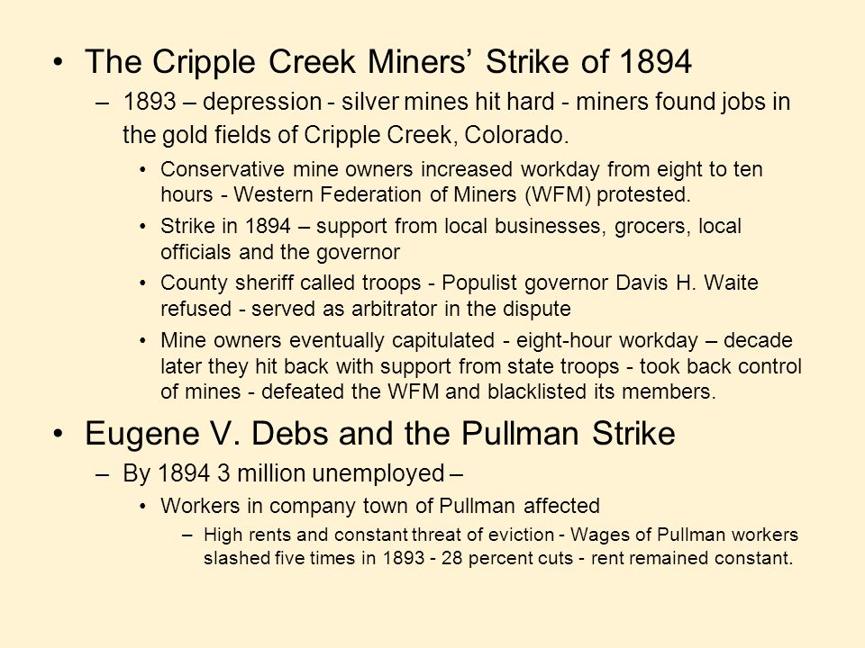 The Cripple Creek Miners' Strike of 1894 –1893 – depression - silver mines hit hard - miners found jobs in the gold fields of Cripple Creek, Colorado.