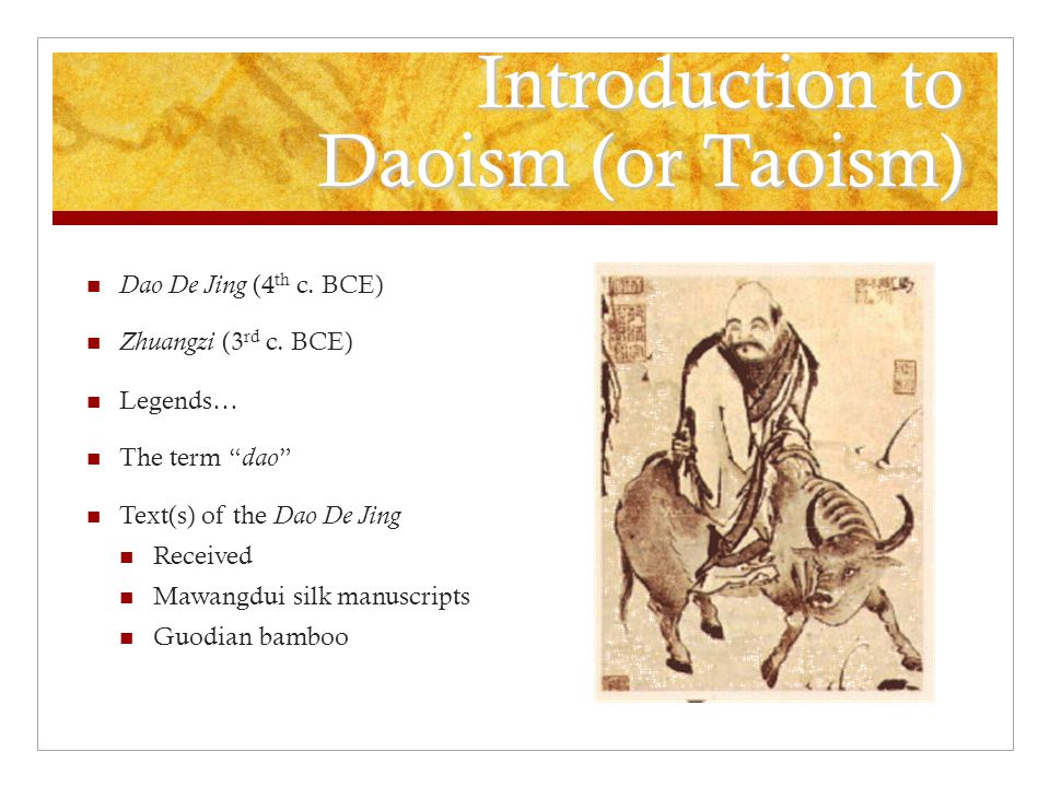 Introduction to Daoism (or Taoism) Dao De Jing (4 th c.
