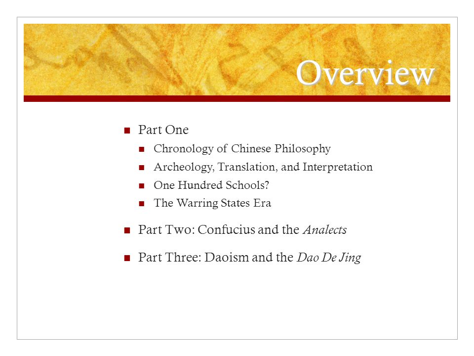 Overview Part One Chronology of Chinese Philosophy Archeology, Translation, and Interpretation One Hundred Schools.