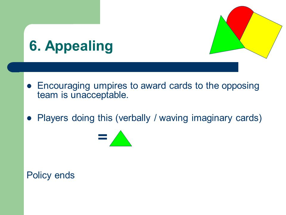 Encouraging umpires to award cards to the opposing team is unacceptable.