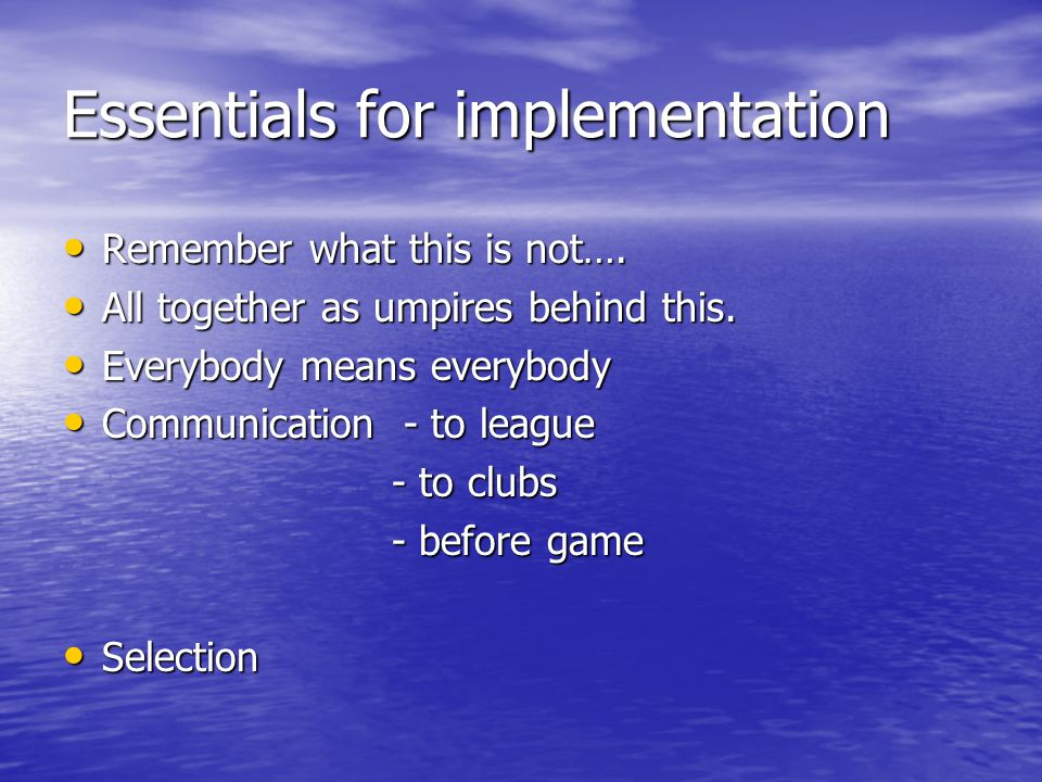 Essentials for implementation Remember what this is not…. Remember what this is not…. All together as umpires behind this. All together as umpires beh
