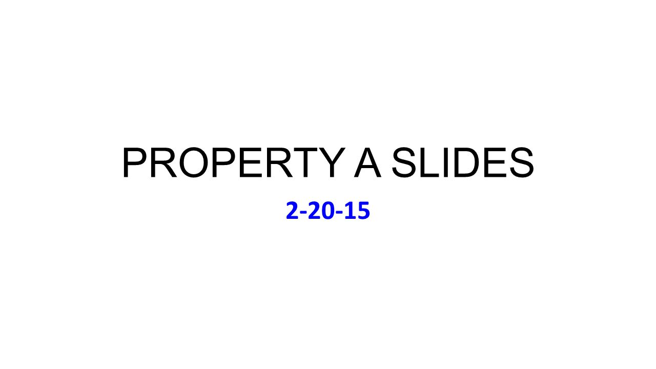 PROPERTY A SLIDES 2-20-15