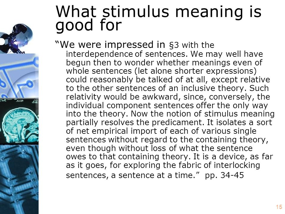 15 What stimulus meaning is good for We were impressed in §3 with the interdependence of sentences.
