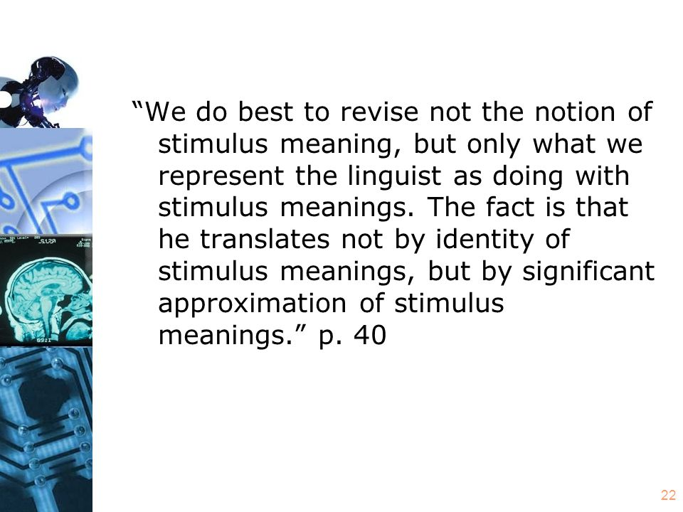 22 We do best to revise not the notion of stimulus meaning, but only what we represent the linguist as doing with stimulus meanings.