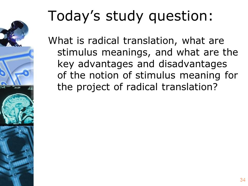 34 Today's study question: What is radical translation, what are stimulus meanings, and what are the key advantages and disadvantages of the notion of stimulus meaning for the project of radical translation?