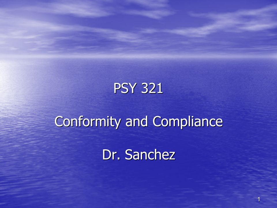1 PSY 321 Conformity and Compliance Dr. Sanchez
