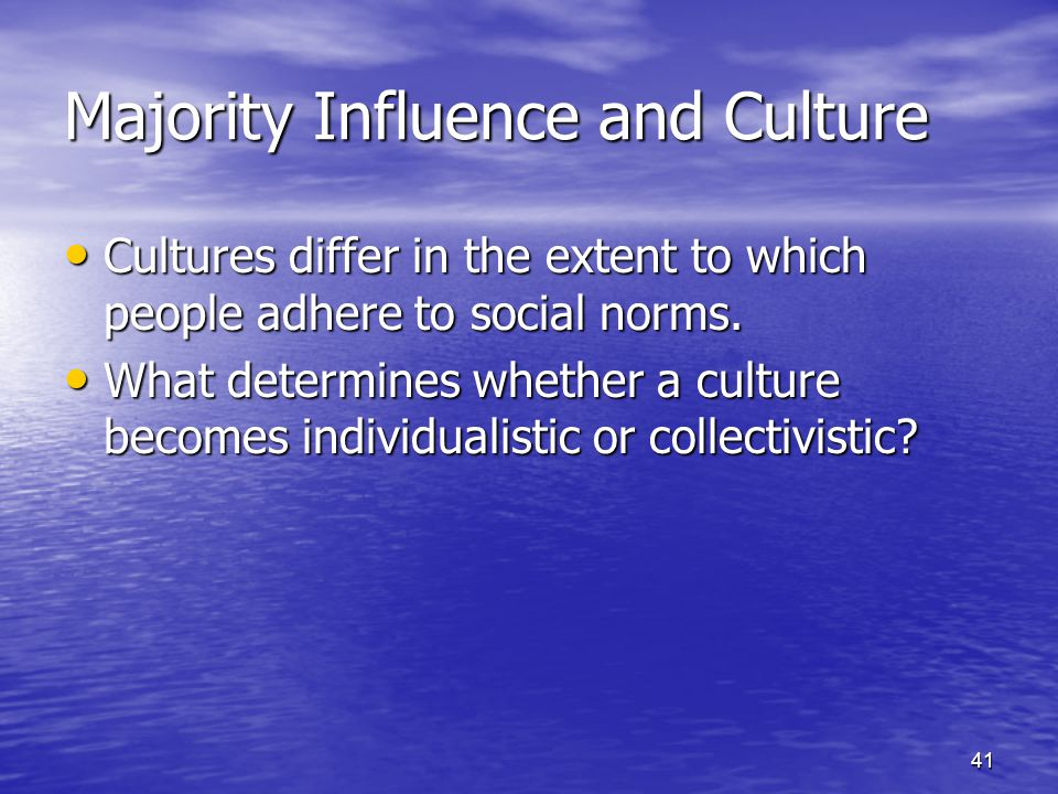 41 Majority Influence and Culture Cultures differ in the extent to which people adhere to social norms.