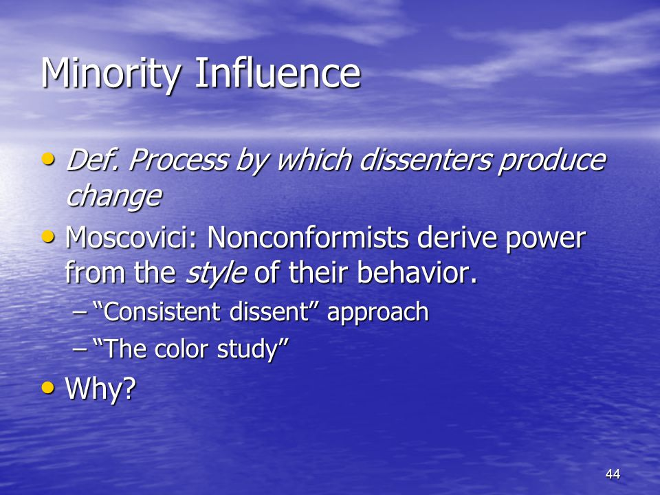 44 Minority Influence Def. Process by which dissenters produce change Def.
