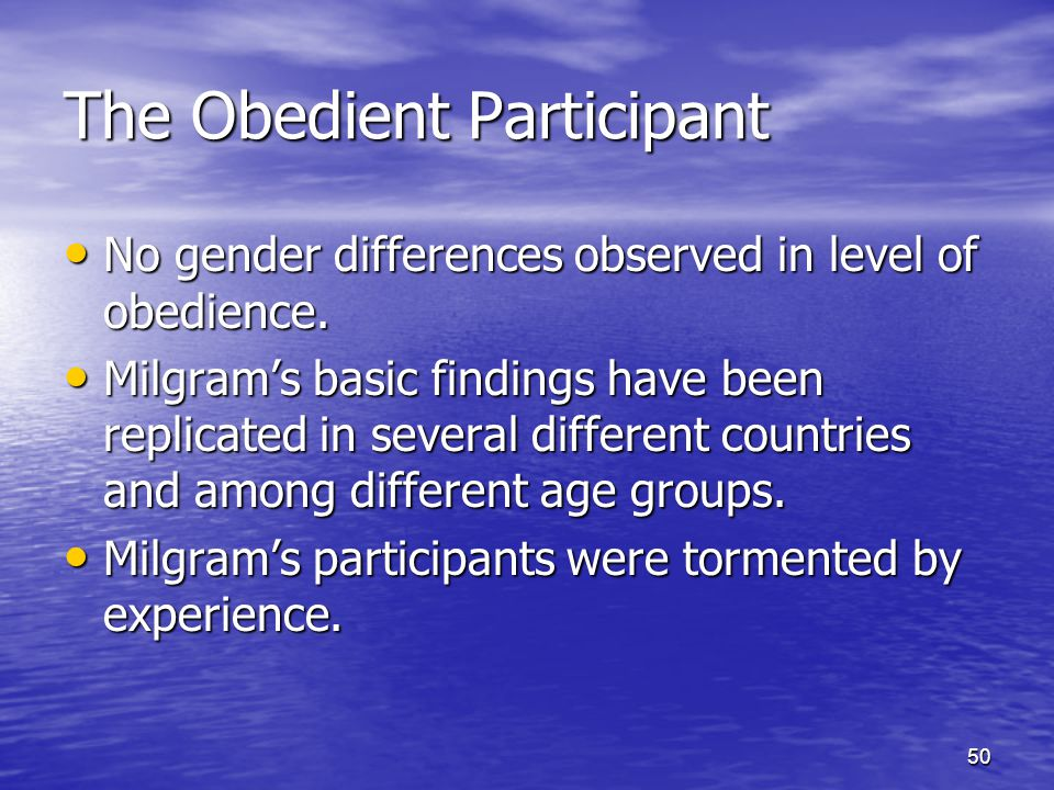 50 The Obedient Participant No gender differences observed in level of obedience.