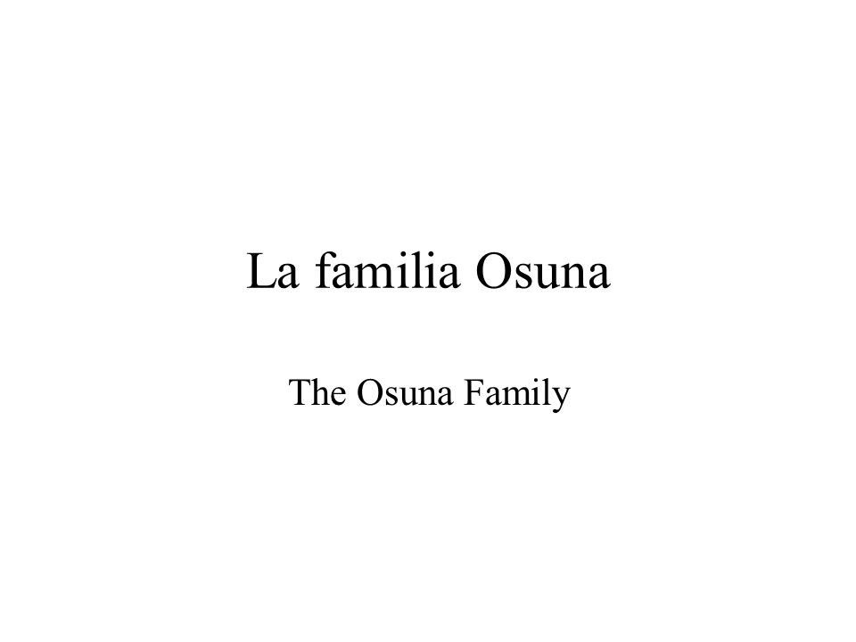 La familia Osuna The Osuna Family