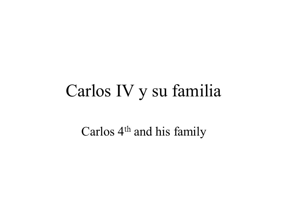 Carlos IV y su familia Carlos 4 th and his family