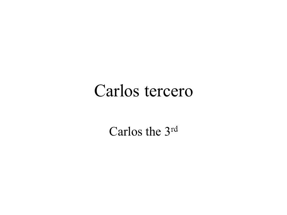 Carlos tercero Carlos the 3 rd