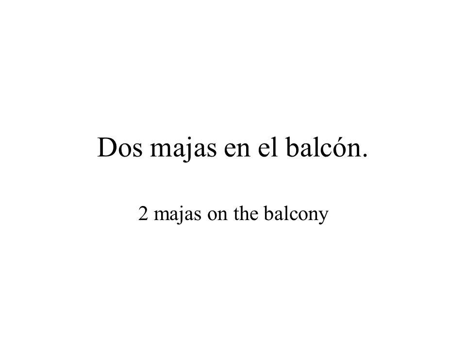 Dos majas en el balcón. 2 majas on the balcony