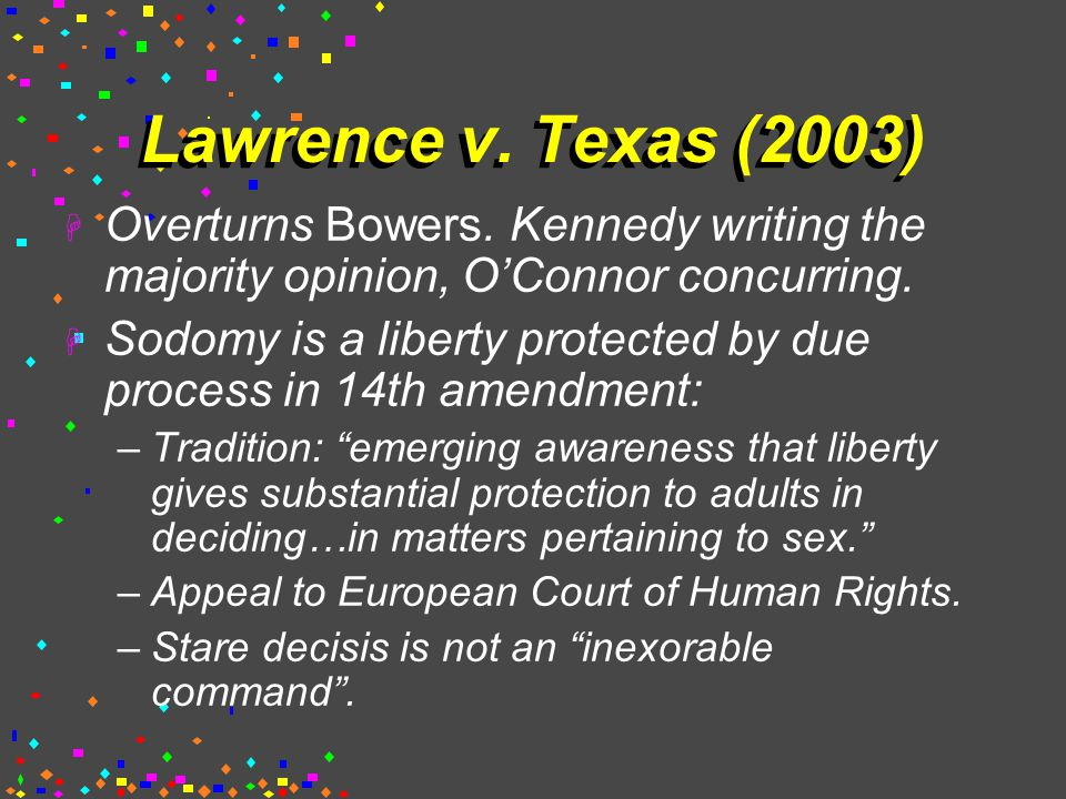 Lawrence v. Texas (2003)  Overturns Bowers.