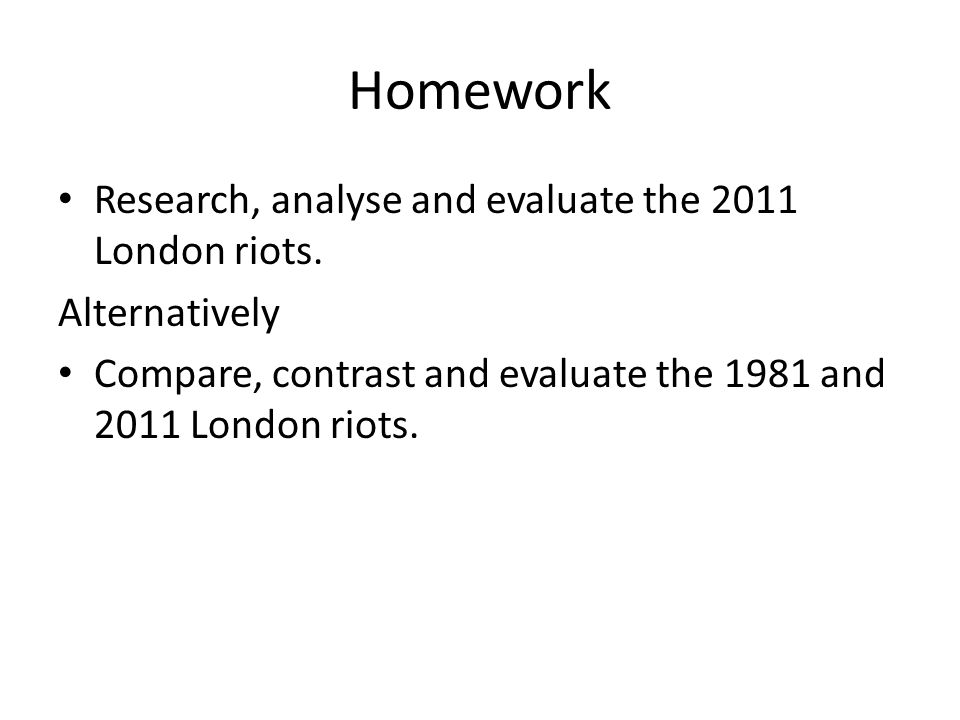 Homework Research, analyse and evaluate the 2011 London riots.