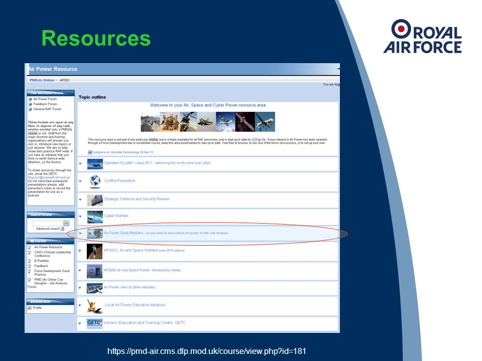 Resources PMD(A) –Updated DL Modules –Air Power Forum –Feedback Forum –Space and Cyber SAI guides –Station AP Brief https://pmd-air.cms.dlp.mod.uk/course/view.php id=181