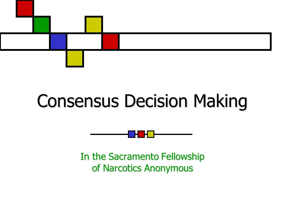 Consensus Decision Making In the Sacramento Fellowship of Narcotics Anonymous