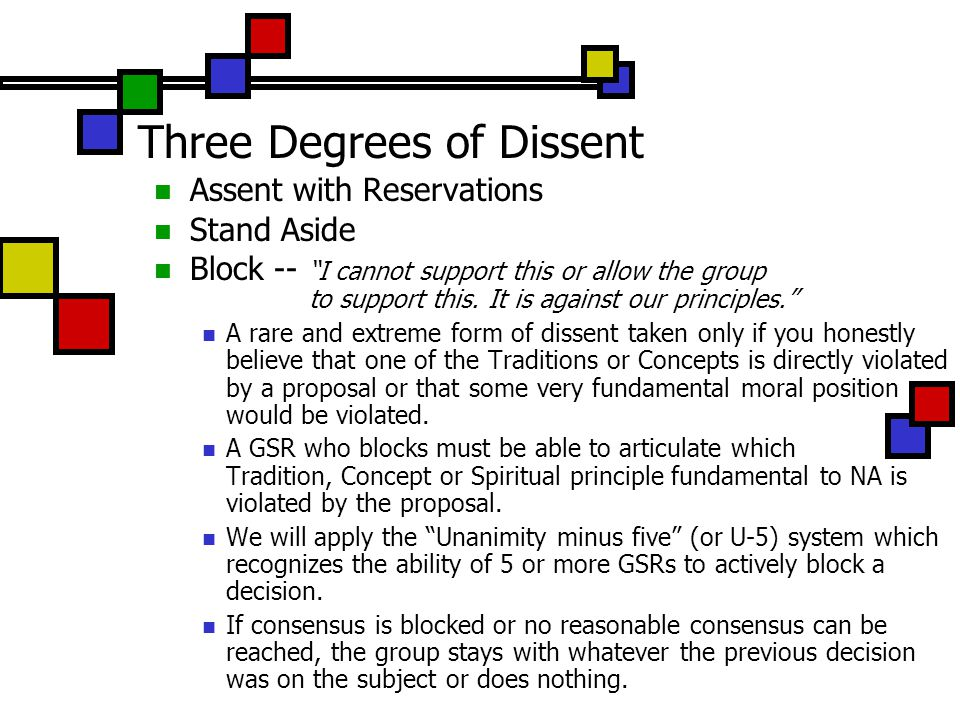Three Degrees of Dissent Assent with Reservations Stand Aside Block -- I cannot support this or allow the group to support this.