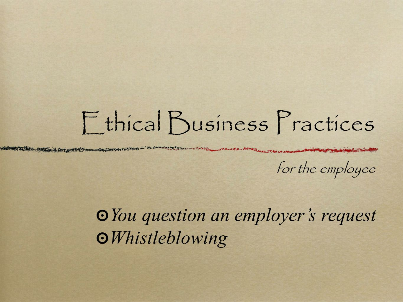 Ethical Business Practices for the employee ๏ You question an employer's request ๏ Whistleblowing