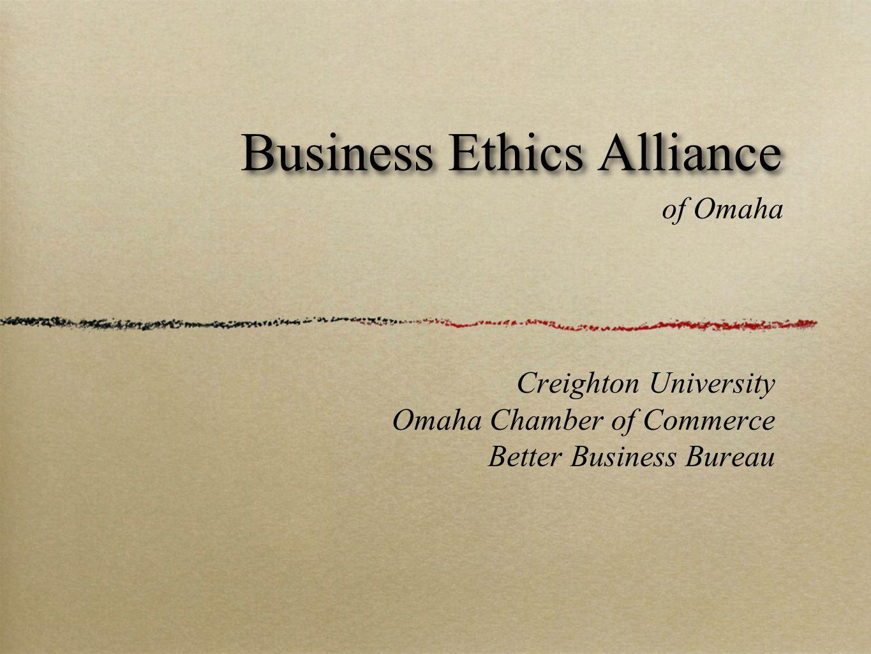 Business Ethics Alliance Creighton University Omaha Chamber of Commerce Better Business Bureau of Omaha