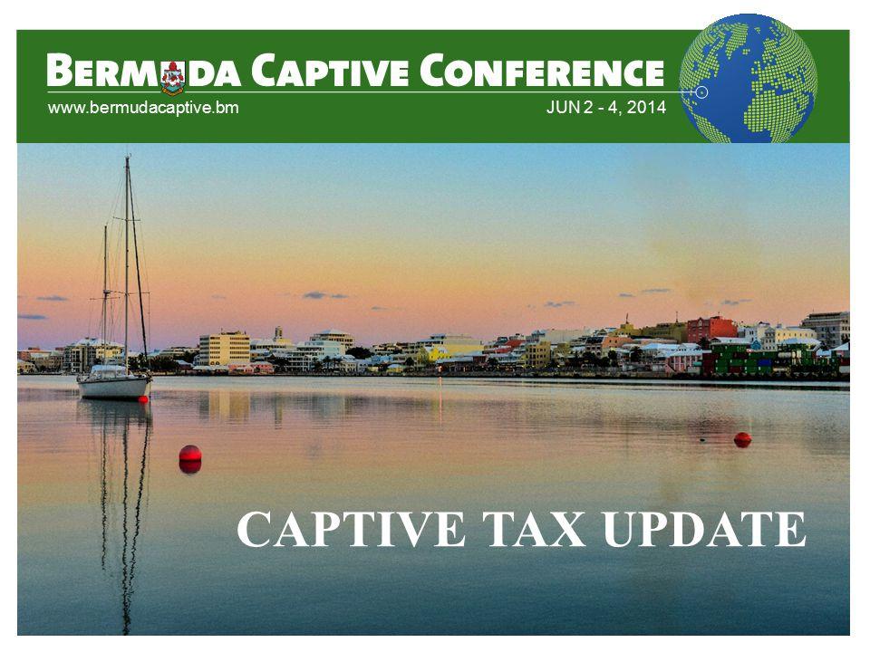 CAPTIVE TAX UPDATE www.bermudacaptive.bmJUN 2 - 4, 2014