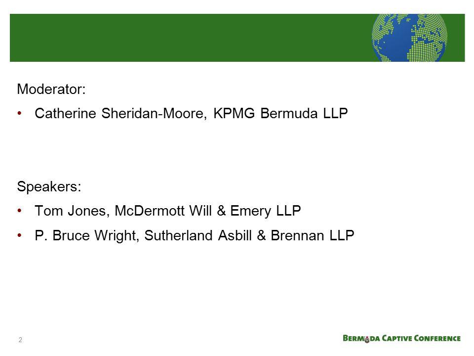 Moderator: Catherine Sheridan-Moore, KPMG Bermuda LLP Speakers: Tom Jones, McDermott Will & Emery LLP P. Bruce Wright, Sutherland Asbill & Brennan LLP