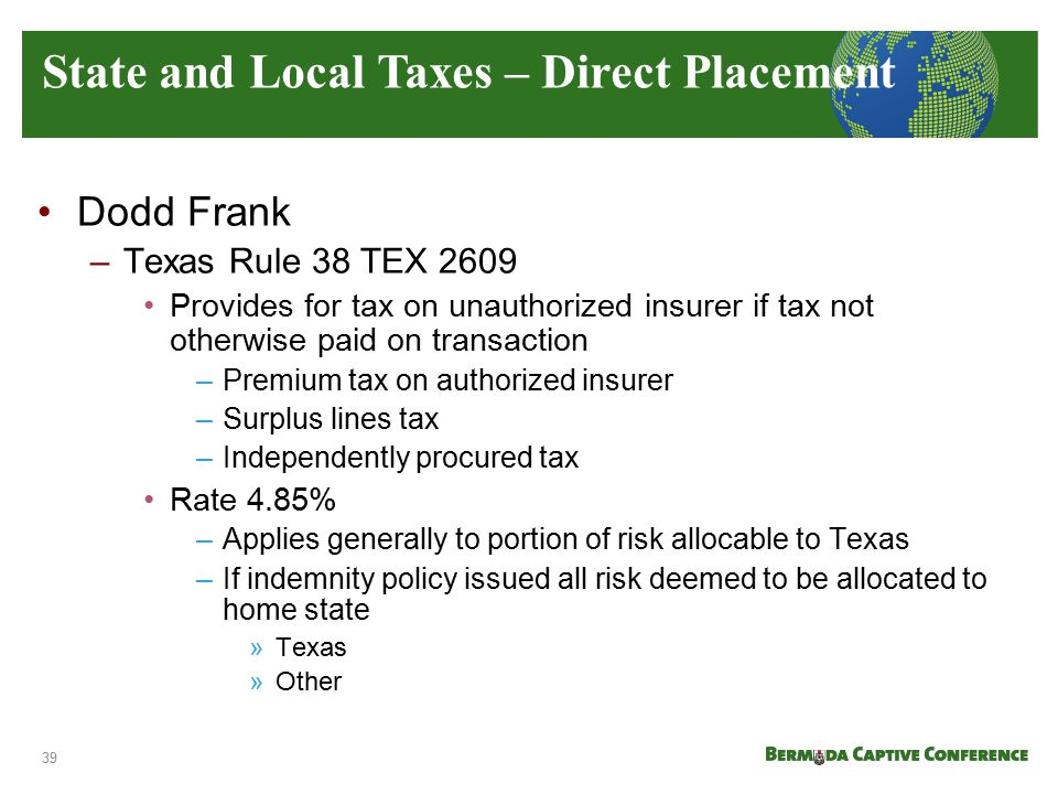Dodd Frank –Texas Rule 38 TEX 2609 Provides for tax on unauthorized insurer if tax not otherwise paid on transaction –Premium tax on authorized insure
