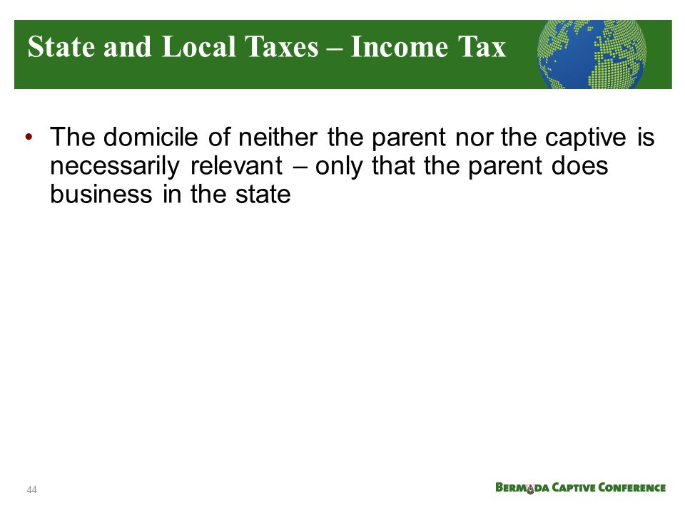 The domicile of neither the parent nor the captive is necessarily relevant – only that the parent does business in the state State and Local Taxes – I