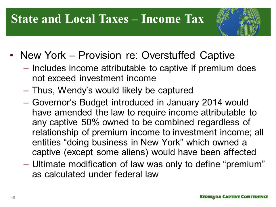New York – Provision re: Overstuffed Captive –Includes income attributable to captive if premium does not exceed investment income –Thus, Wendy's woul